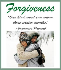 Forgiveness: One kind word can warm three winter months. Click, copy, download, save and share.